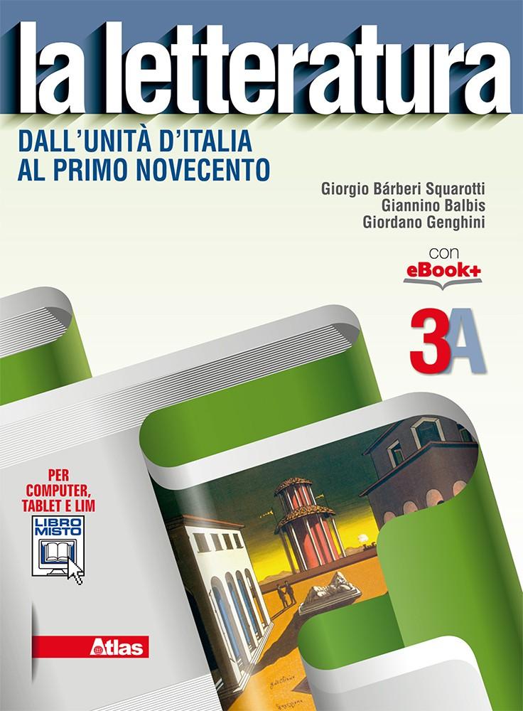 LA LETTERATURA 3A - Dall'Unità d'Italia al primo Novecento + LA LETTERATURA 3B - Dal primo Novecento ad oggi