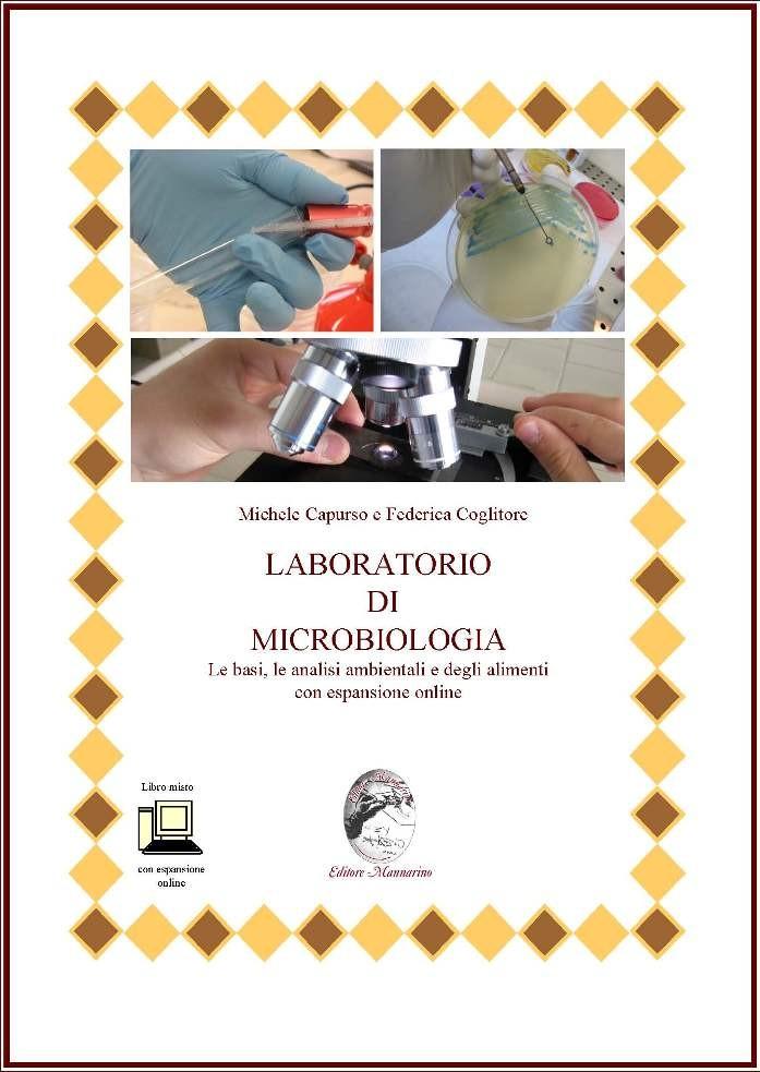 LABORATORIO DI MICROBIOLOGIA Le basi, le analisi ambientali e degli alimenti con espansione online