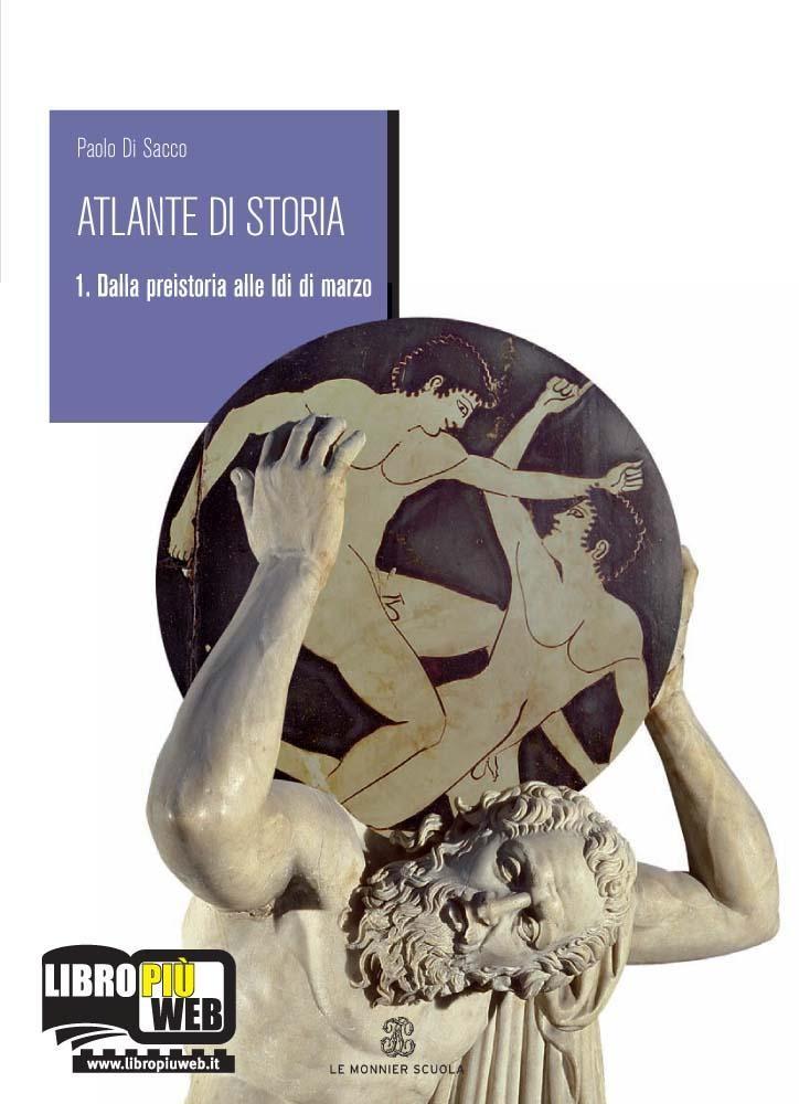 Atlante di storia - Vol. 1 - Dalla Preistoria alle Idi di marzo + geografia. stati e temi