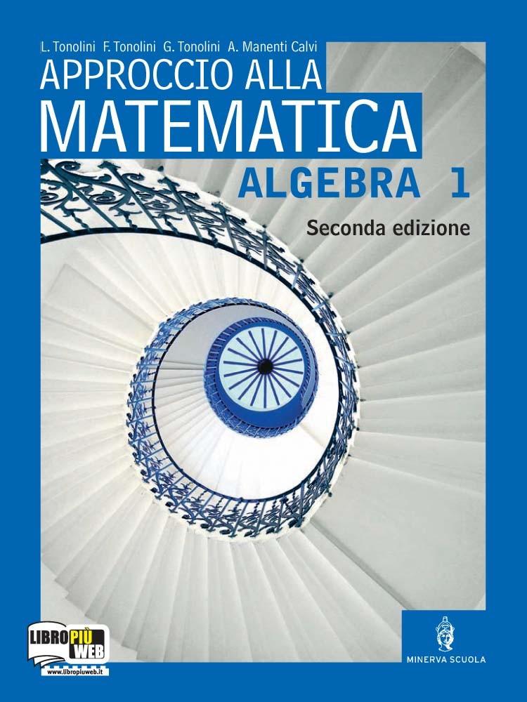 Approccio alla matematica 2a edizione - Algebra 1