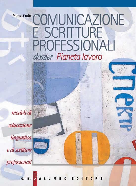 """Comunicazione e scritture professionali. Dossier """"Pianeta Lavoro"""""""