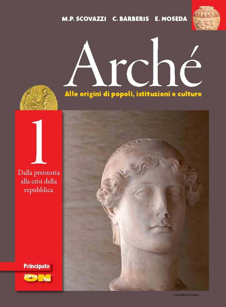 Arché 1 Dalla preistoria alla crisi della Repubblica